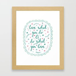 Love What You Do Framed Art Print