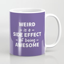 Weird is a Side Effect of Being Awesome (Ultra Violet) Coffee Mug