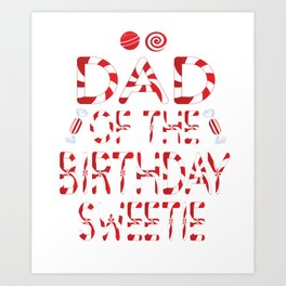 Dad Of The Birthday Sweetie Girl Candy Themed Party print Art Print