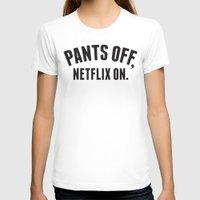 netflix T-shirts featuring Pants Off, Netflix On by Lane Fayssoux