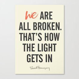 Ernest Hemingway quote, we are all broken, motivation, inspiration, character, difficulties, over Canvas Print