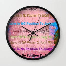 You're In No Position To Judge Me Wall Clock
