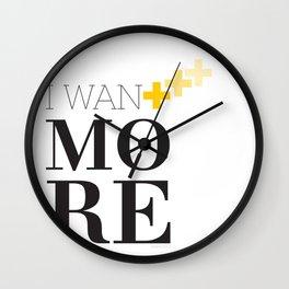 I WANT MORE Wall Clock