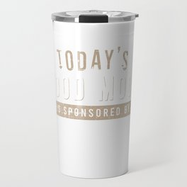 "Great Coffee T-shirt For Caffeine Lovers ""Today's Good Mood Is Sponsored By Coffee"" T-shirt Design Travel Mug"