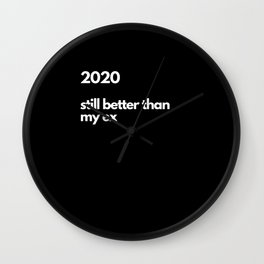 2020 Still better than my ex Wall Clock