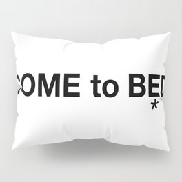 COME to BED Pillow Sham