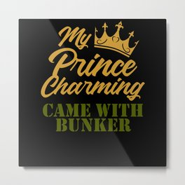 My prince charming came with bunker Metal Print