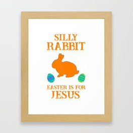 Silly Rabbit Easter Is For Jesus With Bunny And Eggs Framed Art Print