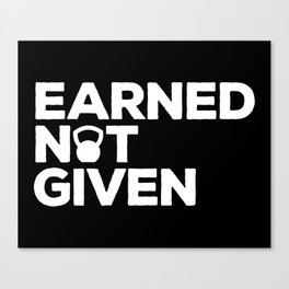Earned Not Given Gym Quote Canvas Print