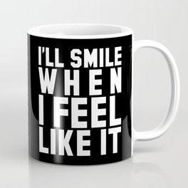 I'LL SMILE WHEN I FEEL LIKE IT (Black & White) Coffee Mug