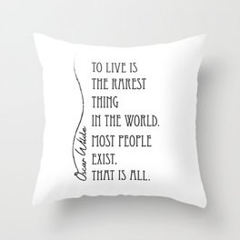 To live is the rarest thing in the world Throw Pillow