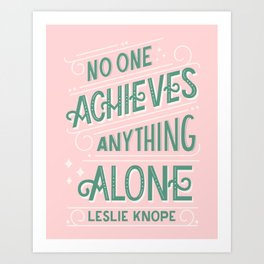 No One Achieves Anything Alone | Parks n Rec Quote | Leslie Knope | Inspirational Office Quote Art Print