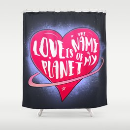 Love is the name of my planet Shower Curtain