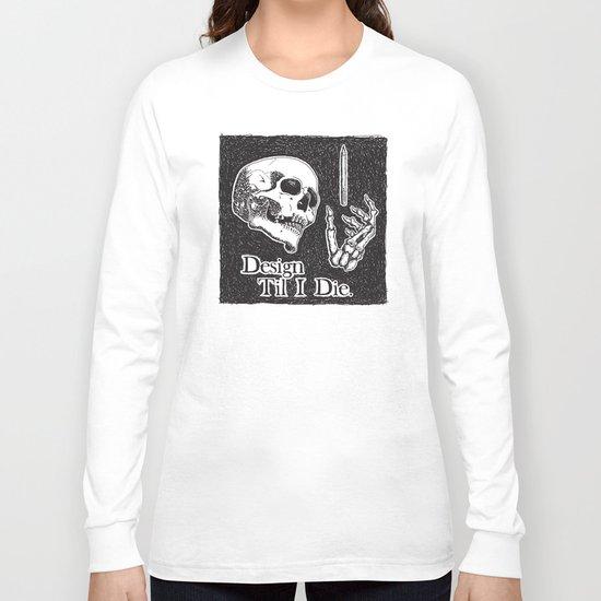 Design Til I Die Long Sleeve T-shirt