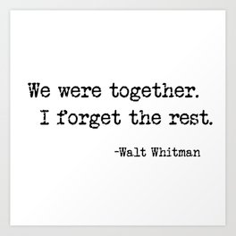We were together. I forget the rest. Walt Whitman Quote. Art Print