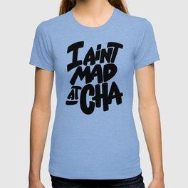 I Ain't Mad At Cha T-Shirt T-shirt
