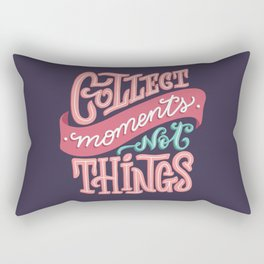 Collect moments, not things. Hand-lettered quote Rectangular Pillow