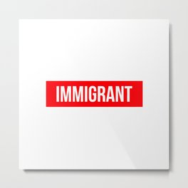 Immigrant Metal Print