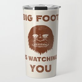Big Foot Is Watching You Travel Mug