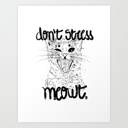 Don't stress meowt 2 Art Print