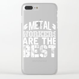Metal Workers are the Best Metal Working Steel Worker Clear iPhone Case