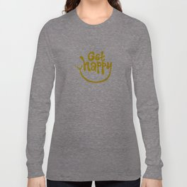 Get Happy! Long Sleeve T-shirt