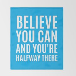 BELIEVE YOU CAN AND YOU'RE HALFWAY THERE (CYAN) Throw Blanket