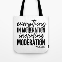 Everything in Moderation (Black) Tote Bag