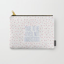 Made To Be Loved, Not Understood. Carry-All Pouch