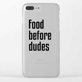 Food Before Dudes Clear iPhone Case