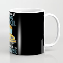 I often think of skipping School then I remember I'm the Bus Driver Coffee Mug