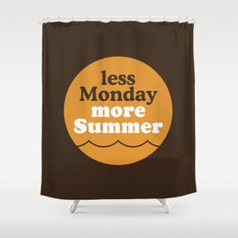 Less Monday More Summer Shower Curtain