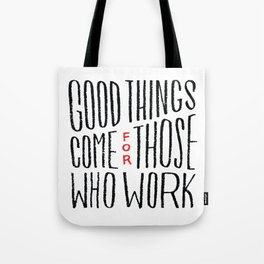 Good things come for those who work Tote Bag