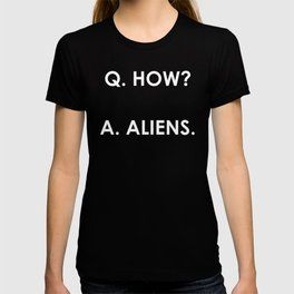 Q. How? A: Aliens. (Plain) T-shirt