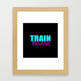 Train insane gym quote Framed Art Print