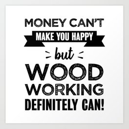 Woodworking makes you happy Funny Gift Art Print