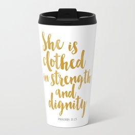 She is clothed in strength and dignity - Proverbs 32:25 Travel Mug