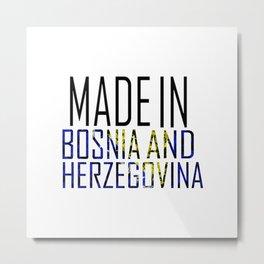 Made In Bosnia and Herzegovina Metal Print