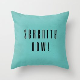 Serenity Now! Throw Pillow