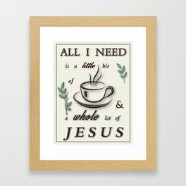 All I need is Framed Art Print