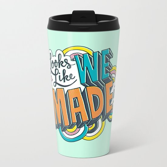 Looks Like We Made It! Metal Travel Mug