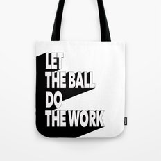 Let the ball do the work Tote Bag