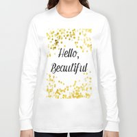 hello beautiful Long Sleeve T-shirts featuring Hello, Beautiful by Alyssa Grau