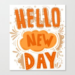 Lettering hand drawn phrase Hello new day Canvas Print