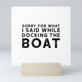 Sorry For What I Said While Docking The Boat Mini Art Print