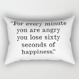 """For every minute you are angry you lose sixty seconds of happiness."" Ralph Waldo Emerson Rectangular Pillow"