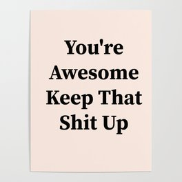 You're awesome keep that shit up Poster