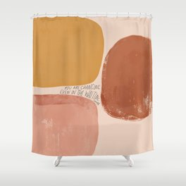 You Are Changing, Even In The Waiting. Shower Curtain