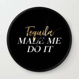 Tequila Made Me Do It Wall Clock