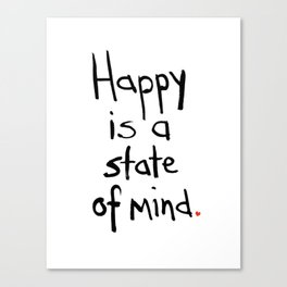 Happy is a State of Mind: by Annessa Braymer Canvas Print